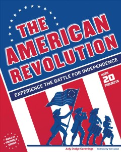 The American Revolution : experience the battle for independence / Judy Dodge Cummings ; illustrated by Tom Casteel. - Judy Dodge Cummings ; illustrated by Tom Casteel.