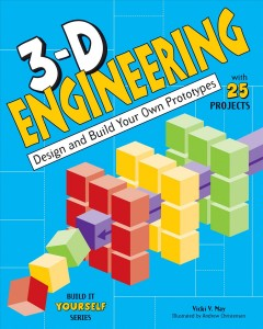 3-D engineering : design and build practical prototypes with 25 projects / Vicki V. May ; illustrated by Andrew Christensen. - Vicki V. May ; illustrated by Andrew Christensen.