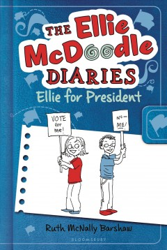 The Ellie McDoodle diaries : Ellie for president - written and illustrated by Ruth McNally Barshaw.