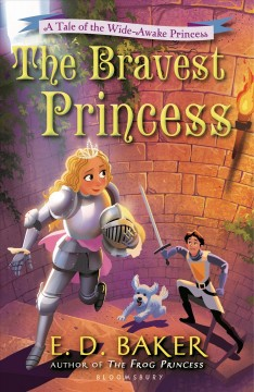 The bravest princess : a tale of the wide-awake princess - by E.D. Baker.