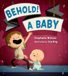 Behold! A baby /  Stephanie Watson ; illustrated by Joy Ang. - Stephanie Watson ; illustrated by Joy Ang.