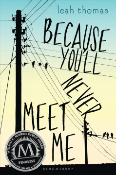Because you'll never meet me /  Leah Thomas. - Leah Thomas.