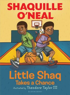 Little Shaq takes a chance /  by Shaquille O'Neal ; illustrated by Theodore Taylor III.