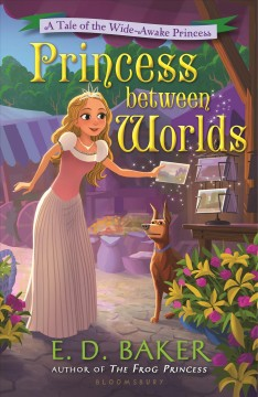 Princess between worlds : a tale of the wide-awake princess / by E.D. Baker.