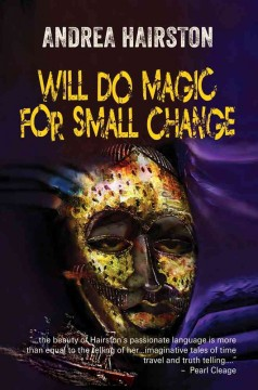 Will do magic for small change : a novel of what might have been / by Andrea Hairston.