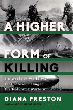 Higher Form of Killing : Six Weeks in World War I That Forever Changed the Nature of Warfare