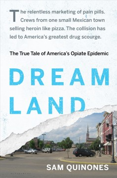 Dreamland : the true tale of America's opiate epidemic / Sam Quinones. - Sam Quinones.