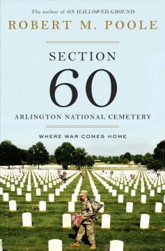 Section 60 : Arlington National Cemetery : where war comes home - Robert M. Poole.