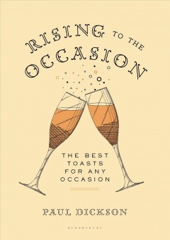 Rising to the occasion : the best toasts for any celebration - Paul Dickson.