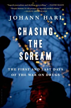 Chasing the scream : the first and last days of the war on drugs / Johann Hari. - Johann Hari.