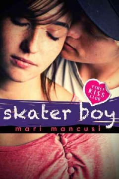 Skater boy : First Kiss Club Series, Book 1. Mari Mancusi.