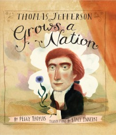 Thomas jefferson grows a nation /  by Peggy Thomas ; illustrations by Stacy Innerst. - by Peggy Thomas ; illustrations by Stacy Innerst.