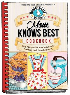 Mom knows best cookbook : 250+ easy recipes shared by modern moms, plus tips for serving up meals kids will love.