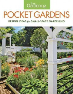 Fine gardening pocket gardens : design ideas for small-space gardening - author: editors & contributors of Fine gardening.