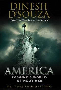 America : imagine a world without her - Dinesh D'Souza.