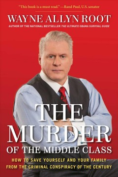 Murder of the middle class : how to save yourself and your family from the criminal conspiracy of the century - Wayne Allyn Root.