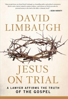 Jesus on trial : a lawyer affirms the truth of the gospel - David Limbaugh.