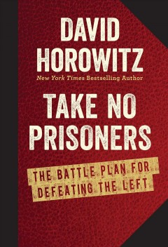 Take no prisoners : the battle plan for defeating the left - David Horowitz.