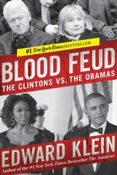 Blood feud : the Clintons vs. the Obamas - Edward Klein.