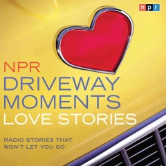 NPR driveway moments : love stories : radio stories that won't let you go.