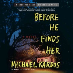 Before he finds her /  Michael Kardos. - Michael Kardos.