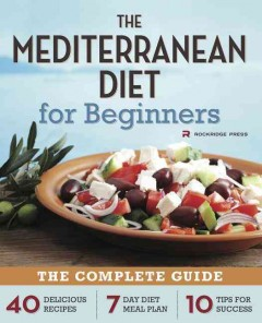 Mediterranean Diet for Beginners : The Complete Guide: 40 Delicious Recipes, 7 Day Diet Meal Plan, 10 Tips for Success