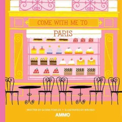 Come with me to Paris - written by Gloria Fowler + illustrated by Min Heo.