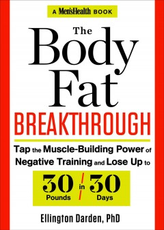 The body fat breakthrough : tap the muscle-building power of negative training and lose up to 30 pounds in 30 days - Ellington Darden, PhD.