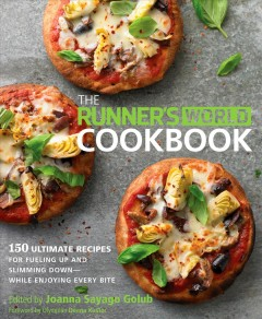 The Runner's world cookbook : 150 ultimate recipes for fueling up and slimming down while enjoying every bite / edited by Joanna Sayago Golub. - edited by Joanna Sayago Golub.