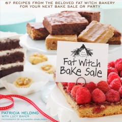 Fat witch bake sale : 67 recipes from the beloved Fat Witch Bakery for your next bake sale or party / Patricia Helding ; with Lucy Baker. - Patricia Helding ; with Lucy Baker.