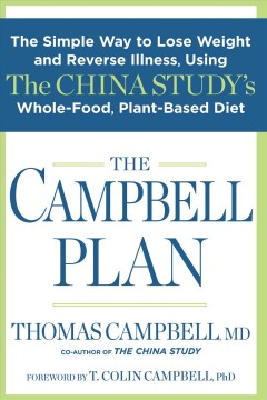 The Campbell plan : the simple way to lose weight and reverse illness, using the China Study's whole-food, plant-based diet / Thomas Campbell, MD, co-author of The China Study ; foreword by T. Colin Campbell, PhD. - Thomas Campbell, MD, co-author of The China Study ; foreword by T. Colin Campbell, PhD.