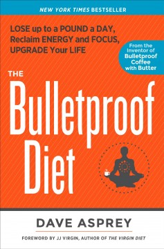 Bulletproof Diet : Lose Up to a Pound a Day, Reclaim Your Energy and Focus, and Upgrade Your Life