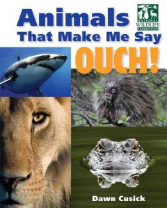 Animals that make me say ouch! - Dawn Cusick.