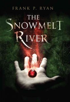 The snowmelt river / Frank P. Ryan.