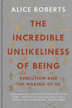Incredible Unlikeliness of Being : Evolution and the Making of Us