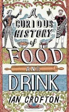 A curious history of food and drink /  Ian Crofton. - Ian Crofton.