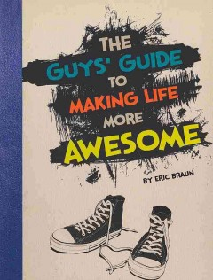 The guys' guide to making life more awesome - by Eric Braun.