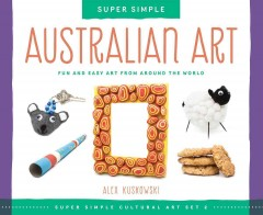 Super simple Australian art : fun and easy art from around the world / Alex Kuskowski ; consulting editor, Diane Craig, M.A., reading specialist. - Alex Kuskowski ; consulting editor, Diane Craig, M.A., reading specialist.