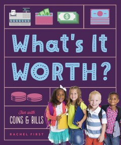 What's it worth? /  Rachel First ; consulting editor, Diane Craig, M.A./reading specialist. - Rachel First ; consulting editor, Diane Craig, M.A./reading specialist.