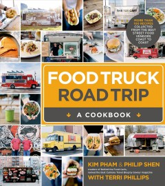 Food truck road trip : a cookbook : more than 100 recipes collected from the best street food vendors coast to coast / Kim Pham & Philip Shen (creators of BehindtheFoodCarts.com, named the Best Culinary Travel Blog by Saveur magazine) with Terri Phillips. - Kim Pham & Philip Shen (creators of BehindtheFoodCarts.com, named the Best Culinary Travel Blog by Saveur magazine) with Terri Phillips.