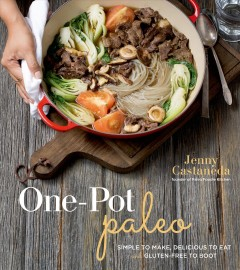 One-pot paleo : simple to make, delicious to eat and gluten-free to boot / Jenny Castaneda, founder of Paleo Foodie Kitchen. - Jenny Castaneda, founder of Paleo Foodie Kitchen.