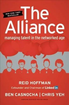 The alliance : managing talent in the networked age - Reid Hoffman, Ben Casnocha, Chris Yeh.