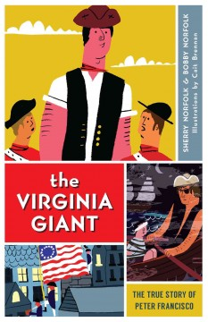 The Virginia giant : the true story of Peter Francisco - Sherry Norfolk and Bobby Norfolk.