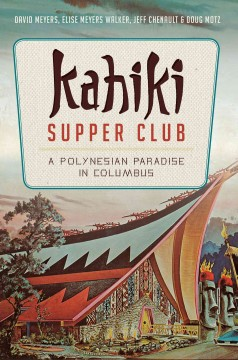 Kahiki Supper Club : a Polynesian paradise in Columbus - David Meyers, Elise Meyers Walker, Jeff Chenault and Doug Motz.