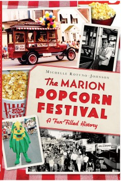 The Marion Popcorn Festival : a fun-filled history - Michelle Rotuno-Johnson.