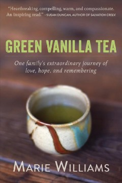 Green Vanilla Tea : One Family's Extraordinary Journey of Love, Hope, and Remembering