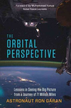 The orbital perspective : lessons in seeing the big picture from a journey of seventy-one million miles / astronaut Ron Garan. - astronaut Ron Garan.