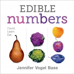 Edible numbers /  Jennifer Vogel Bass. - Jennifer Vogel Bass.