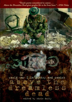 Above the dreamless dead : World War I in poetry and comics - edited by Chris Duffy.