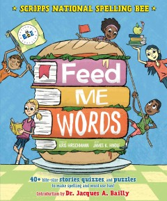 Feed Me Words : 40+ Bite-size Stories, Quizzes, and Puzzles to Make Spelling and Word Use Fun!